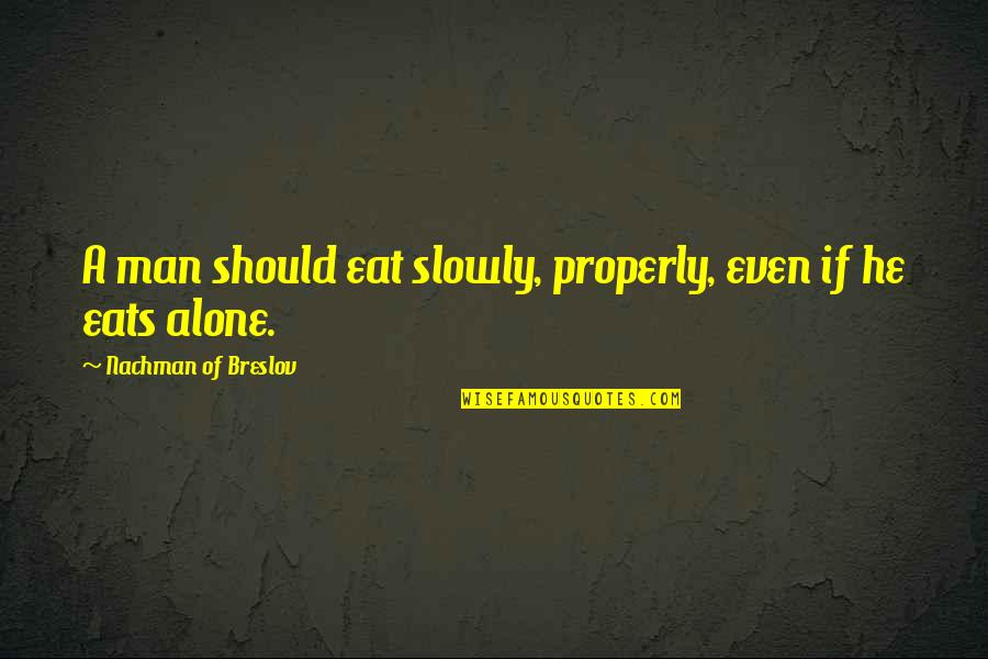 Nachman Of Breslov Quotes By Nachman Of Breslov: A man should eat slowly, properly, even if