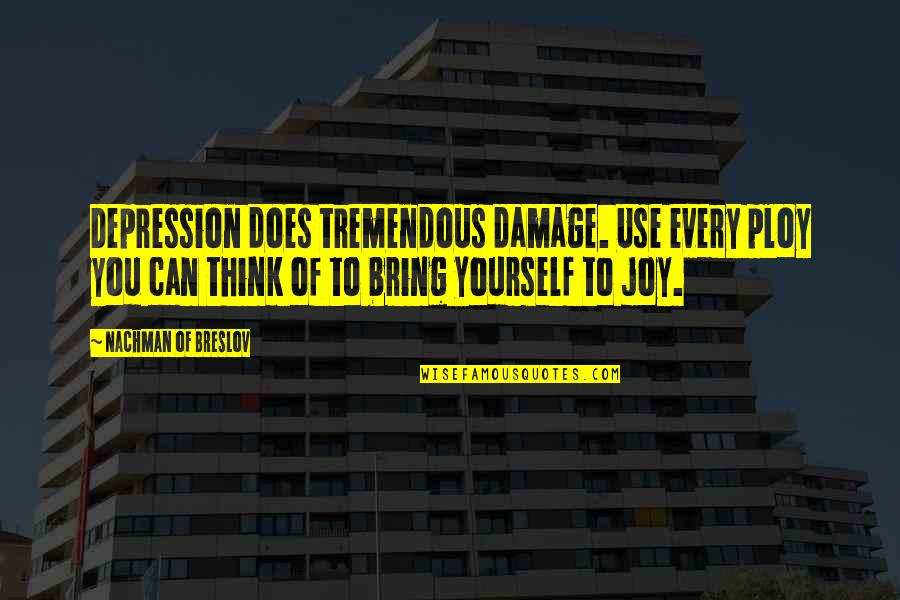 Nachman Of Breslov Quotes By Nachman Of Breslov: Depression does tremendous damage. Use every ploy you