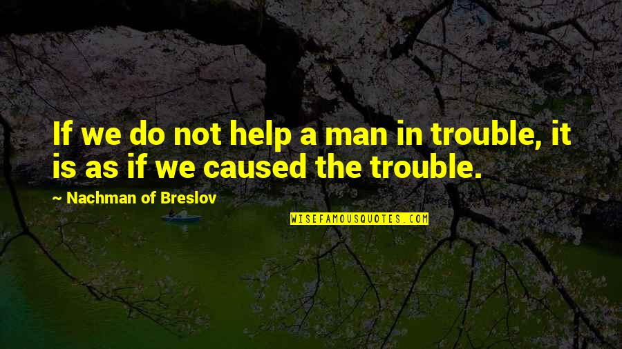 Nachman Of Breslov Quotes By Nachman Of Breslov: If we do not help a man in