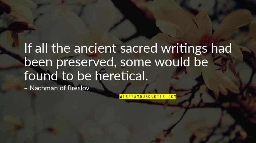 Nachman Of Breslov Quotes By Nachman Of Breslov: If all the ancient sacred writings had been