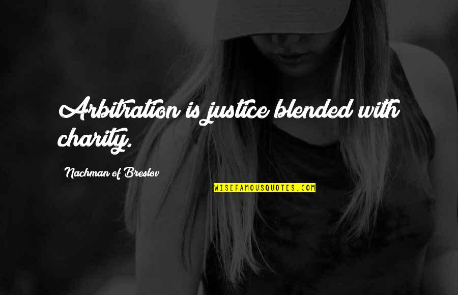 Nachman Of Breslov Quotes By Nachman Of Breslov: Arbitration is justice blended with charity.