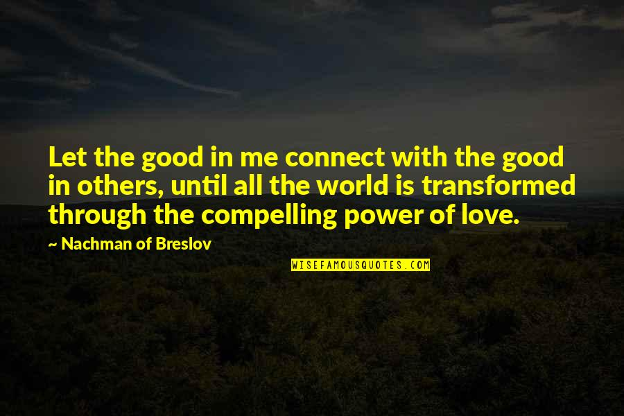Nachman Of Breslov Quotes By Nachman Of Breslov: Let the good in me connect with the