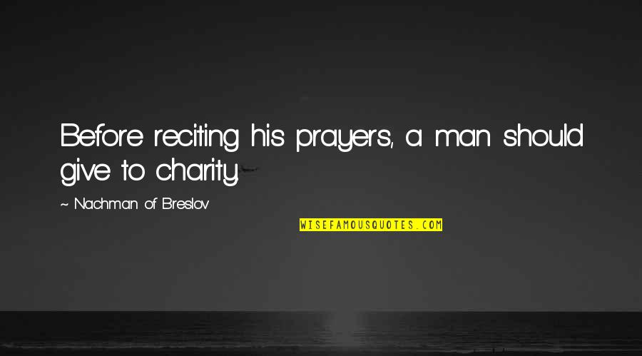 Nachman Of Breslov Quotes By Nachman Of Breslov: Before reciting his prayers, a man should give