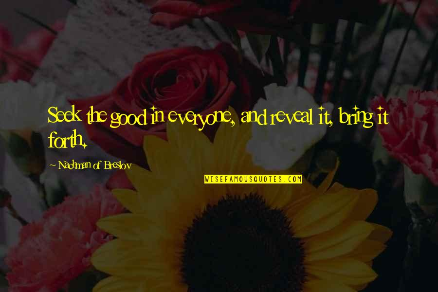 Nachman Of Breslov Quotes By Nachman Of Breslov: Seek the good in everyone, and reveal it,