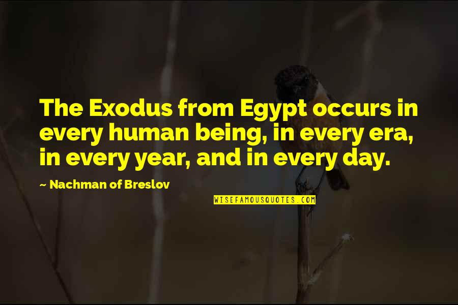 Nachman Of Breslov Quotes By Nachman Of Breslov: The Exodus from Egypt occurs in every human