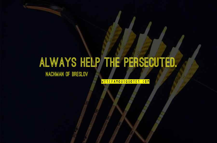 Nachman Of Breslov Quotes By Nachman Of Breslov: Always help the persecuted.