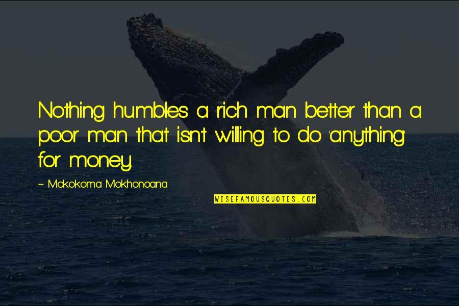 Nacho Novo Quotes By Mokokoma Mokhonoana: Nothing humbles a rich man better than a
