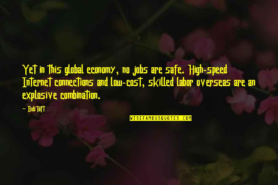 Nadan Quotes By Bob Taft: Yet in this global economy, no jobs are