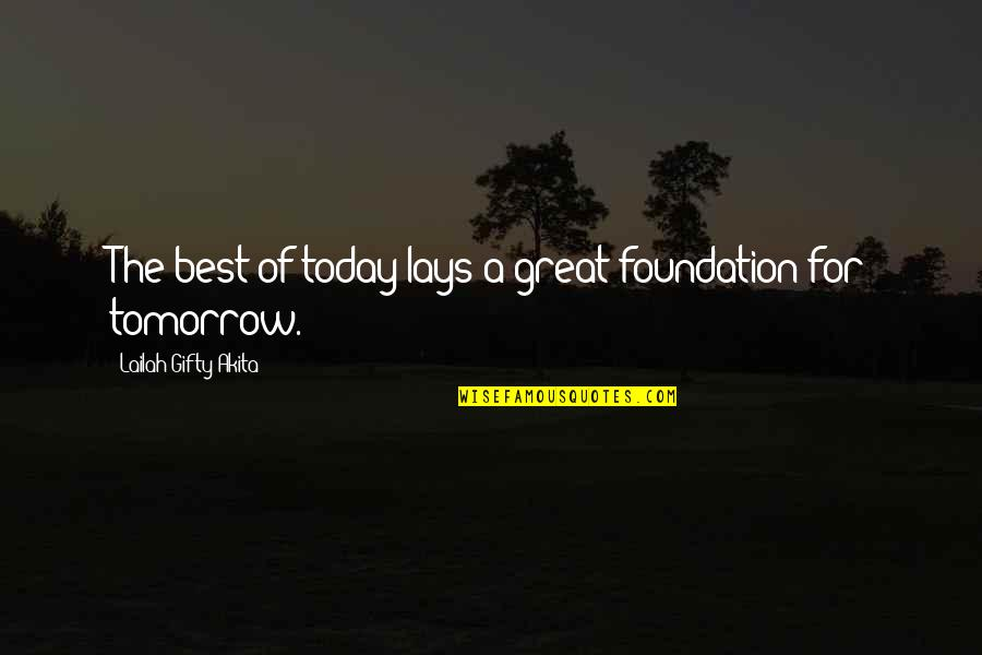 Nadan Quotes By Lailah Gifty Akita: The best of today lays a great foundation