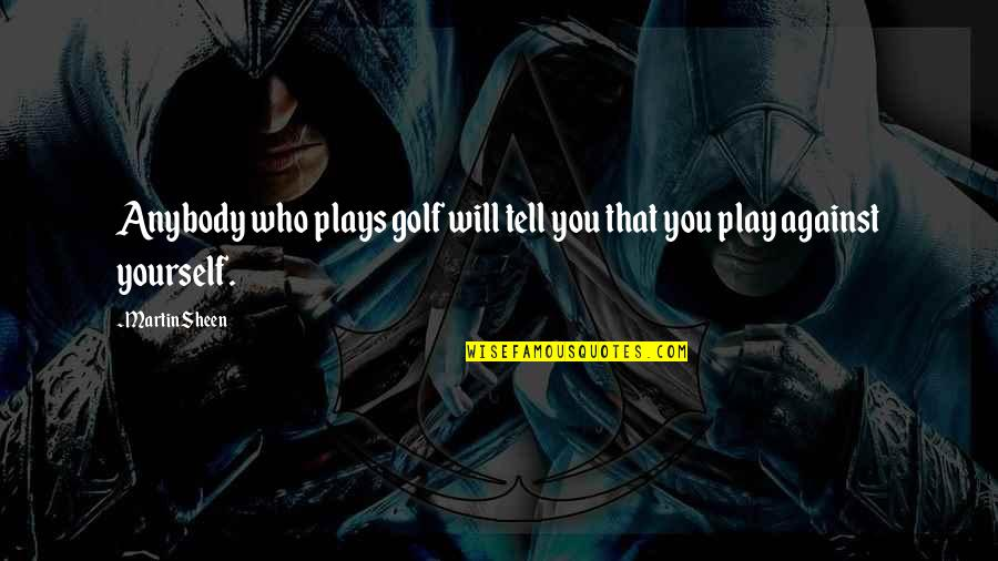 Nadan Quotes By Martin Sheen: Anybody who plays golf will tell you that