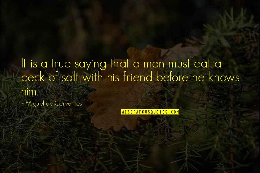Nadan Quotes By Miguel De Cervantes: It is a true saying that a man