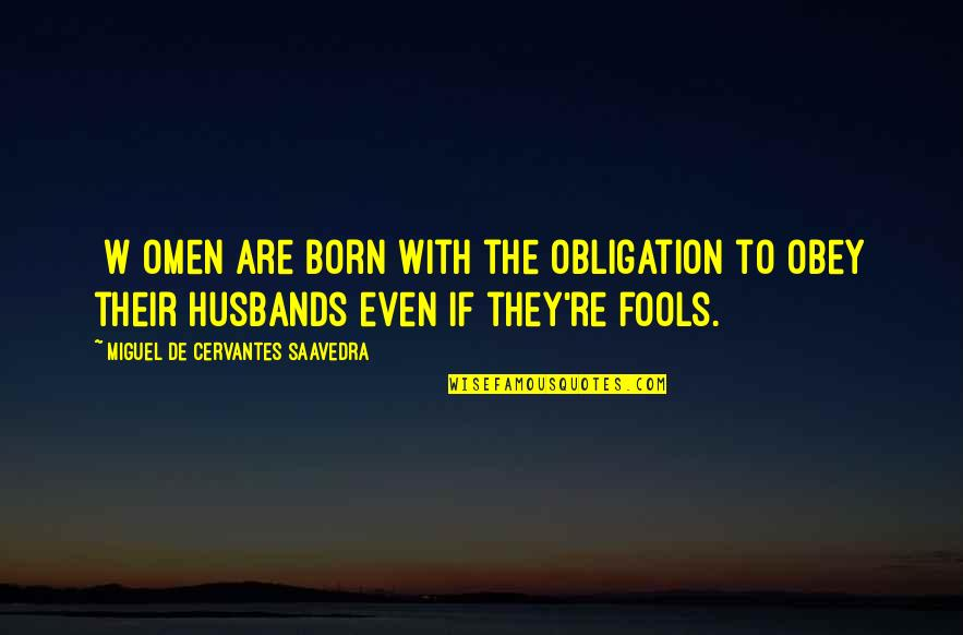 Nadan Quotes By Miguel De Cervantes Saavedra: [W]omen are born with the obligation to obey