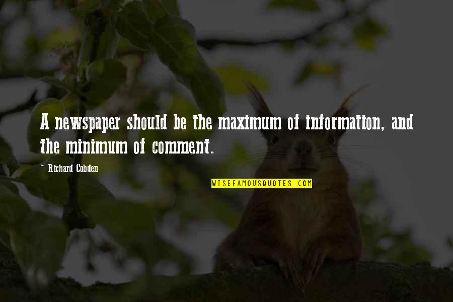 Nadan Quotes By Richard Cobden: A newspaper should be the maximum of information,