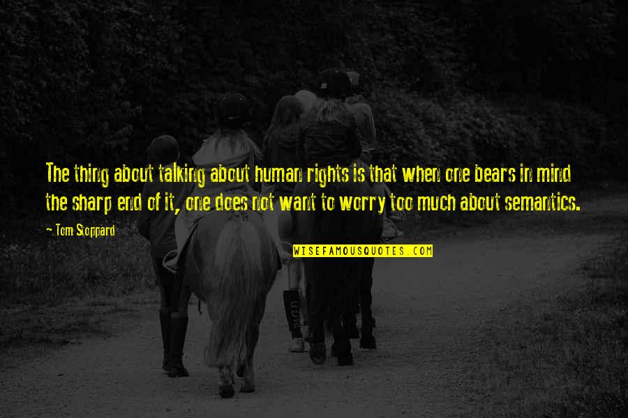 Nadan Quotes By Tom Stoppard: The thing about talking about human rights is