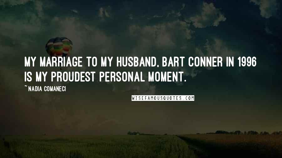 Nadia Comaneci quotes: My marriage to my husband, Bart Conner in 1996 is my proudest personal moment.