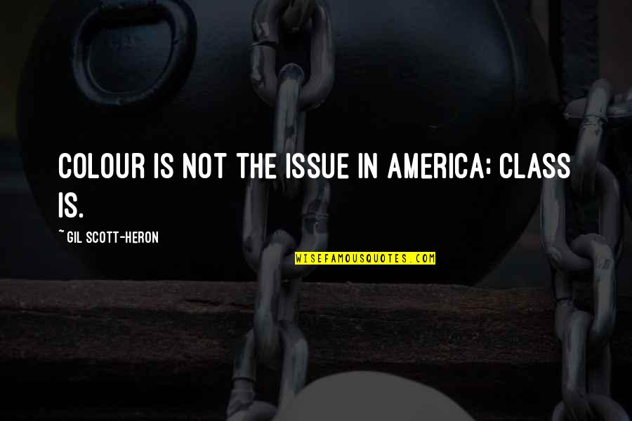 Nadia Comaneci Quotes By Gil Scott-Heron: Colour is not the issue in America; class