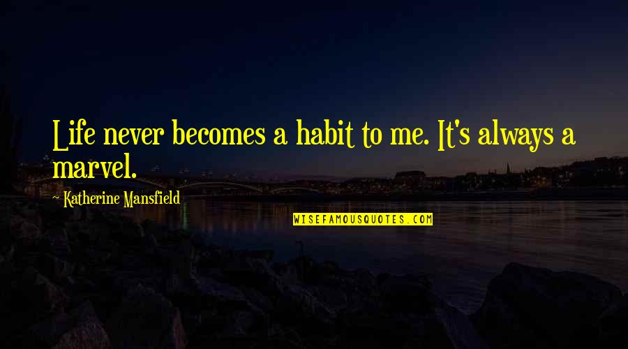 Nadia Comaneci Quotes By Katherine Mansfield: Life never becomes a habit to me. It's