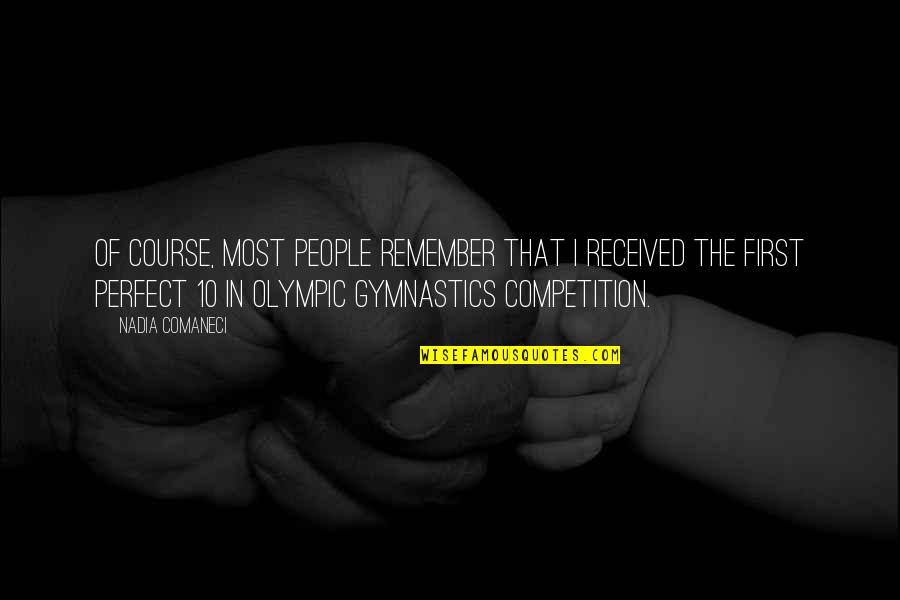 Nadia Comaneci Quotes By Nadia Comaneci: Of course, most people remember that I received