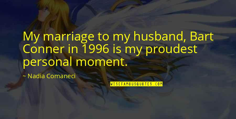 Nadia Comaneci Quotes By Nadia Comaneci: My marriage to my husband, Bart Conner in