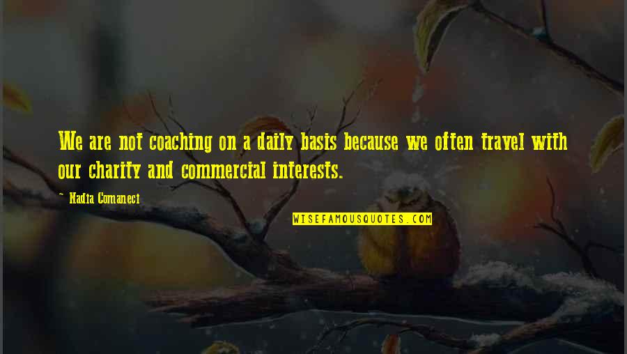 Nadia Comaneci Quotes By Nadia Comaneci: We are not coaching on a daily basis
