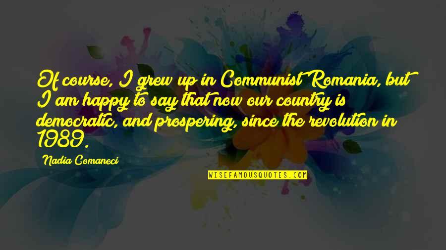 Nadia Comaneci Quotes By Nadia Comaneci: Of course, I grew up in Communist Romania,