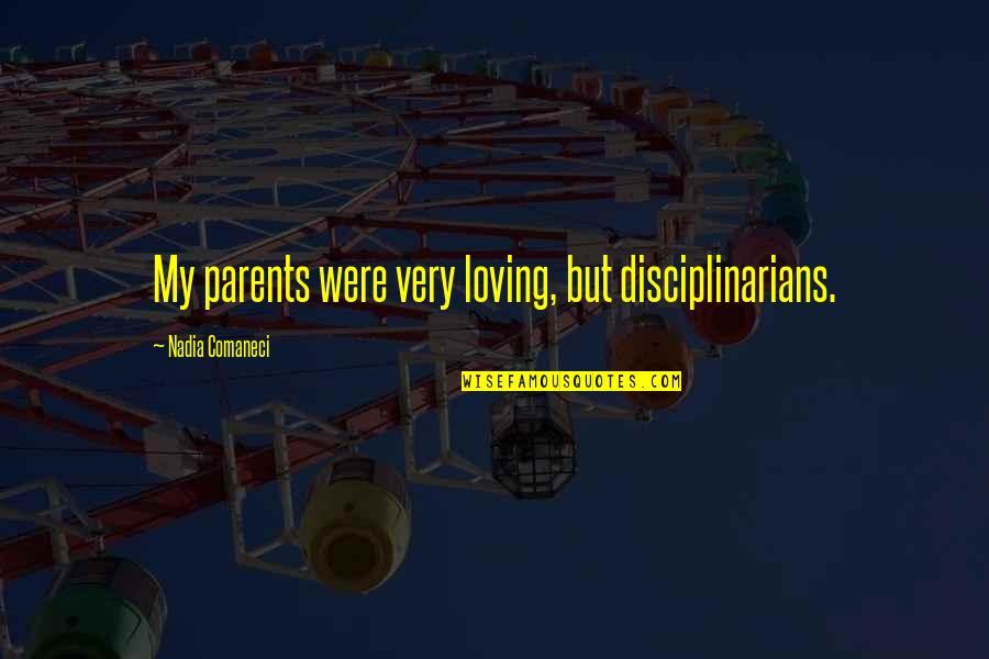 Nadia Comaneci Quotes By Nadia Comaneci: My parents were very loving, but disciplinarians.