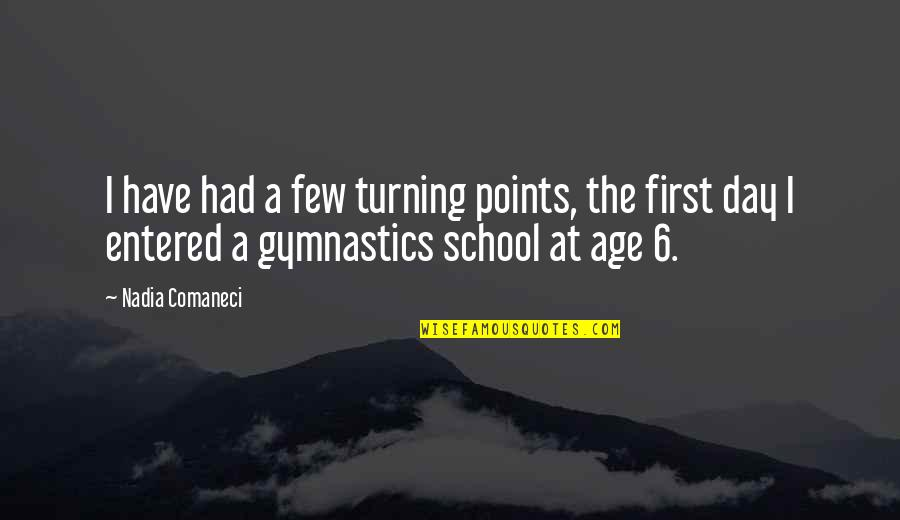 Nadia Comaneci Quotes By Nadia Comaneci: I have had a few turning points, the