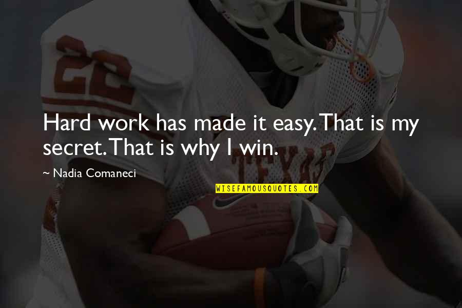 Nadia Comaneci Quotes By Nadia Comaneci: Hard work has made it easy. That is