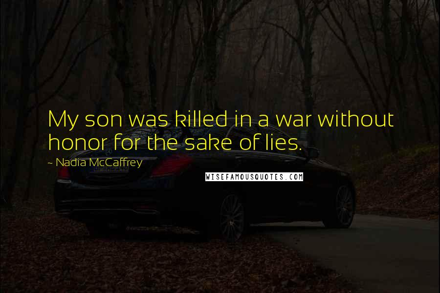 Nadia McCaffrey quotes: My son was killed in a war without honor for the sake of lies.