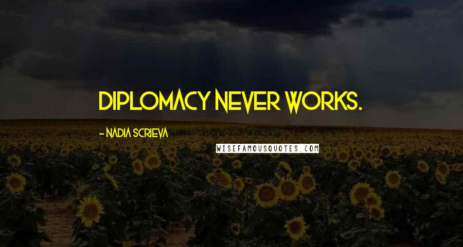 Nadia Scrieva quotes: Diplomacy never works.