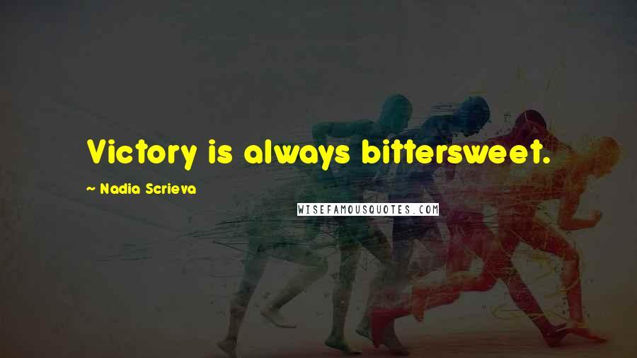 Nadia Scrieva quotes: Victory is always bittersweet.