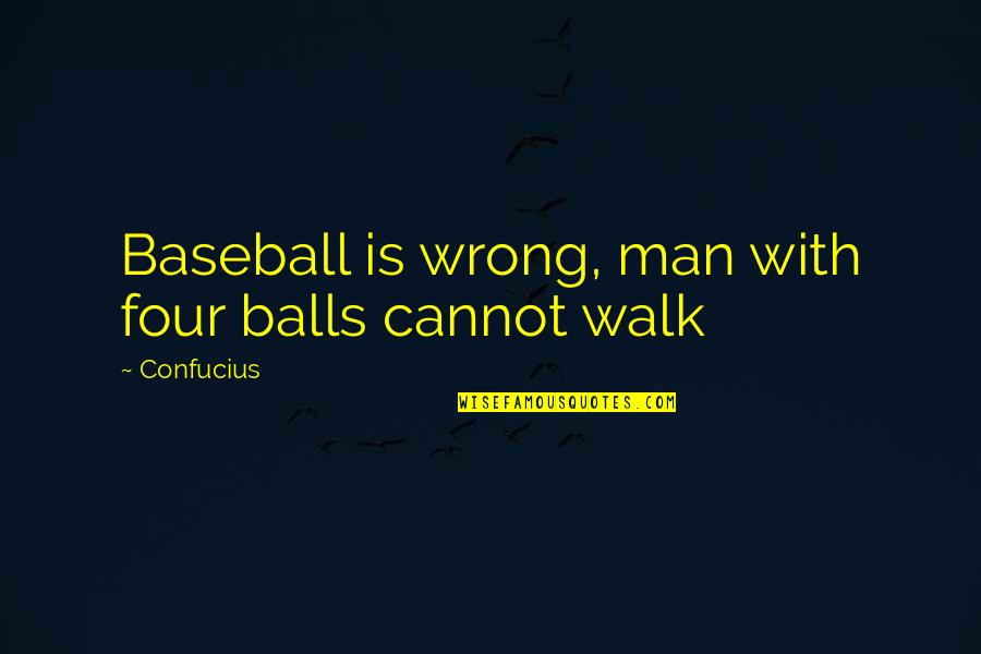 Nadifa Mohamed Quotes By Confucius: Baseball is wrong, man with four balls cannot