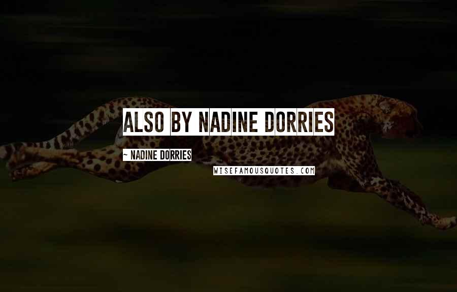 Nadine Dorries quotes: Also by Nadine Dorries