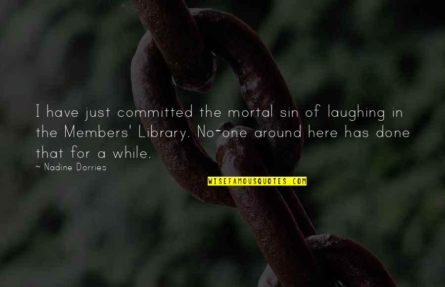 Nadine Dorries Quotes By Nadine Dorries: I have just committed the mortal sin of