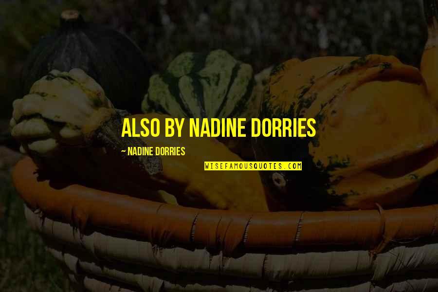 Nadine Dorries Quotes By Nadine Dorries: Also by Nadine Dorries