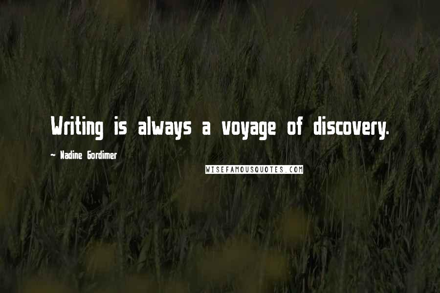 Nadine Gordimer quotes: Writing is always a voyage of discovery.