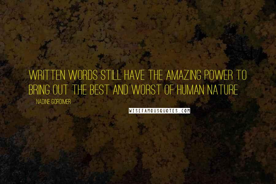 Nadine Gordimer quotes: Written words still have the amazing power to bring out the best and worst of human nature