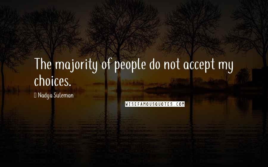Nadya Suleman quotes: The majority of people do not accept my choices.