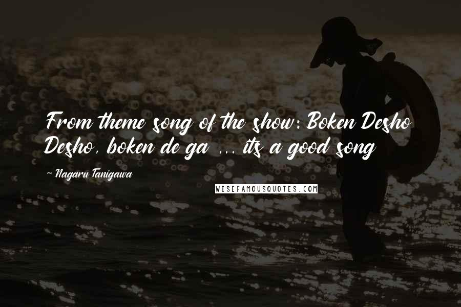 Nagaru Tanigawa quotes: From theme song of the show: Boken Desho Desho, boken de ga ... its a good song