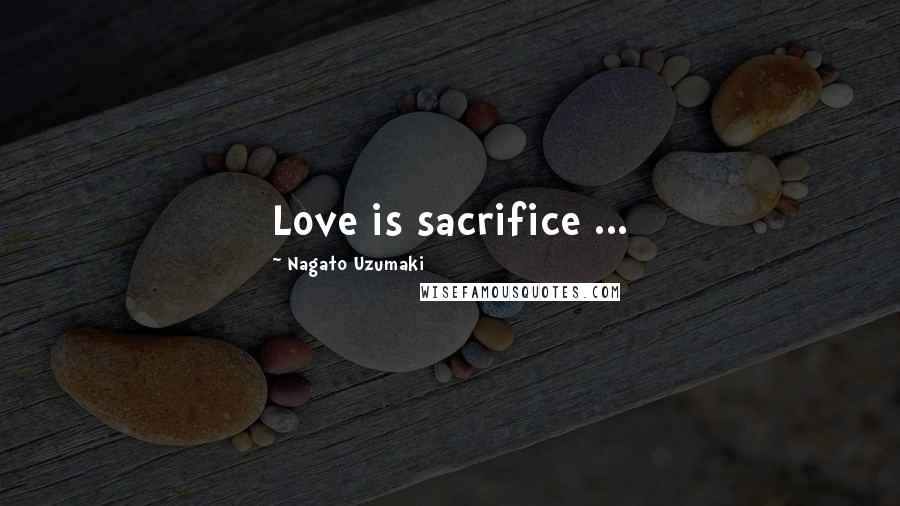 Nagato Uzumaki quotes: Love is sacrifice ...