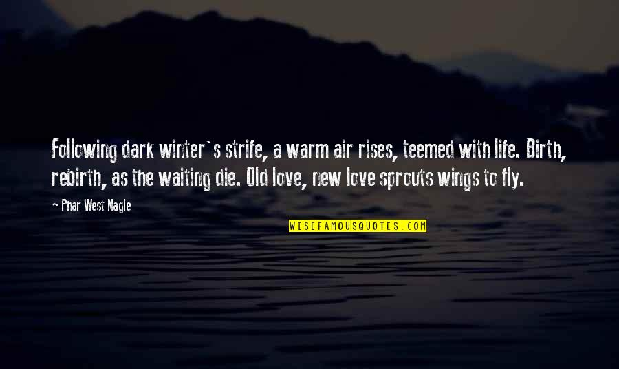Nagle Quotes By Phar West Nagle: Following dark winter's strife, a warm air rises,