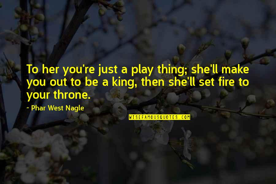 Nagle Quotes By Phar West Nagle: To her you're just a play thing; she'll