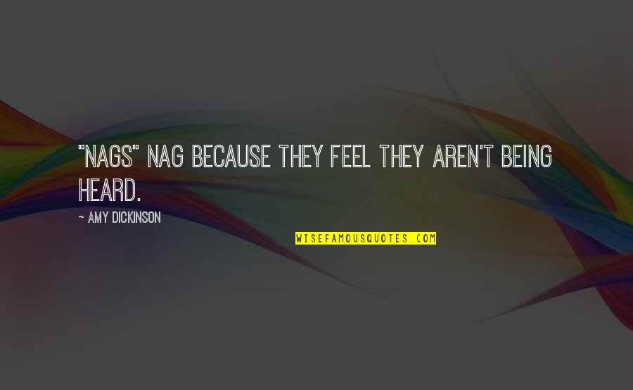 "Nags Quotes By Amy Dickinson: ""Nags"" nag because they feel they aren't being"