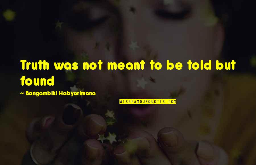 Nags Quotes By Bangambiki Habyarimana: Truth was not meant to be told but