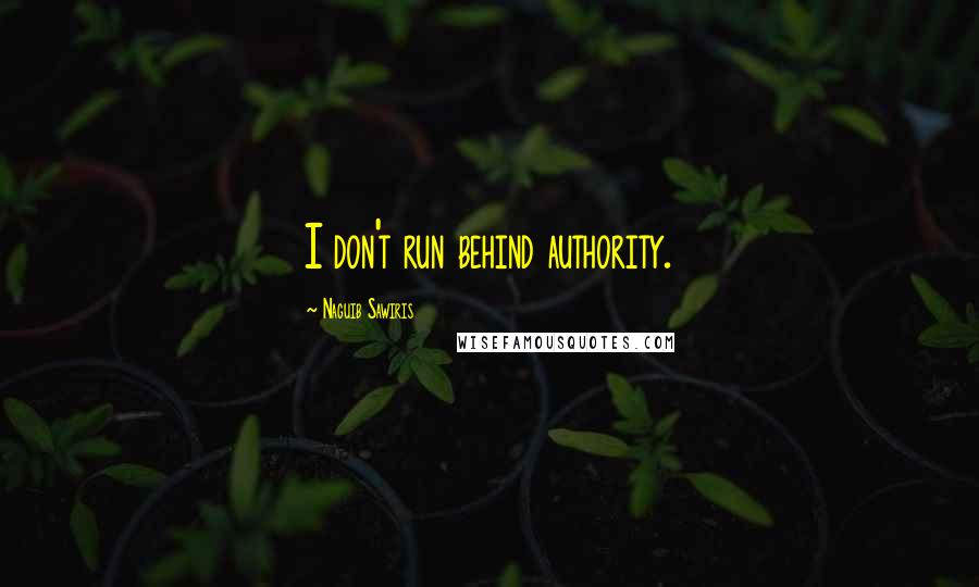 Naguib Sawiris quotes: I don't run behind authority.