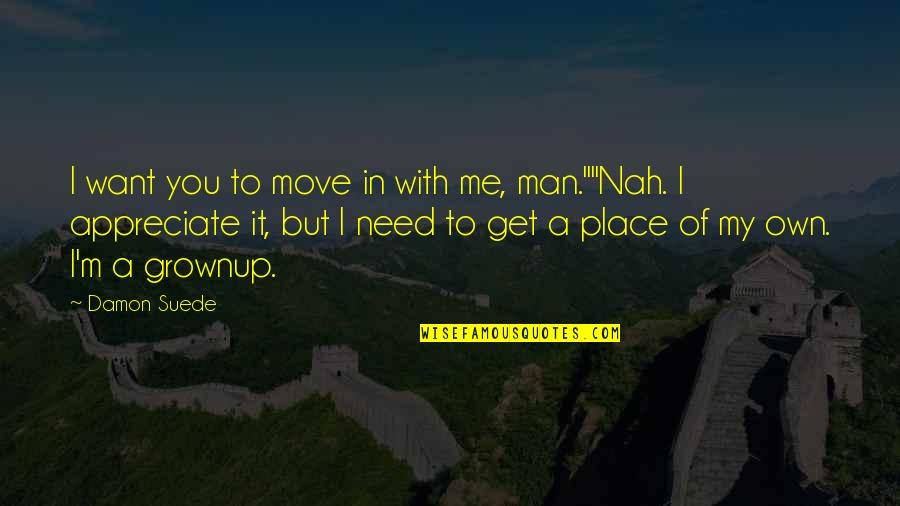 Nah Quotes By Damon Suede: I want you to move in with me,