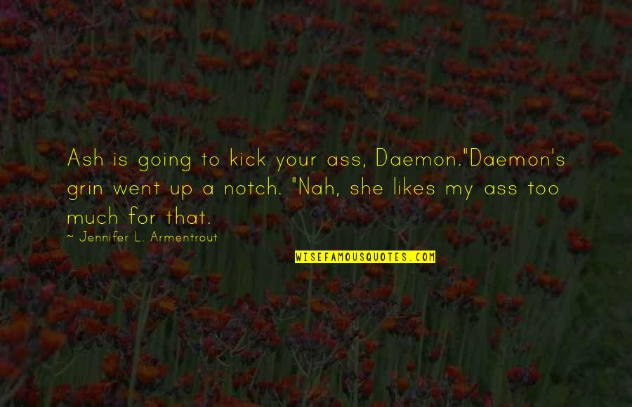 "Nah Quotes By Jennifer L. Armentrout: Ash is going to kick your ass, Daemon.""Daemon's"