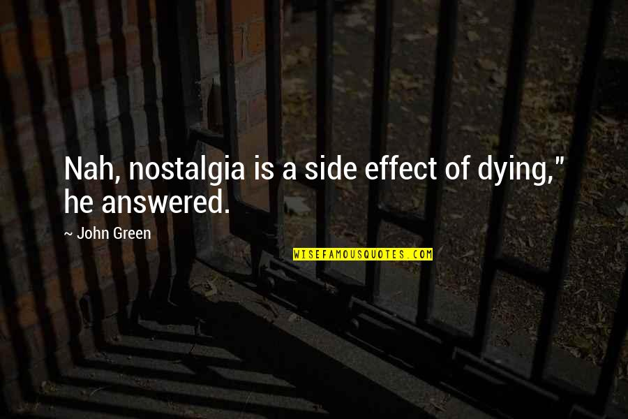 Nah Quotes By John Green: Nah, nostalgia is a side effect of dying,""