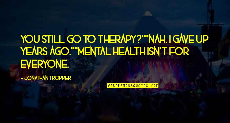 "Nah Quotes By Jonathan Tropper: You still go to therapy?""""Nah. I gave up"