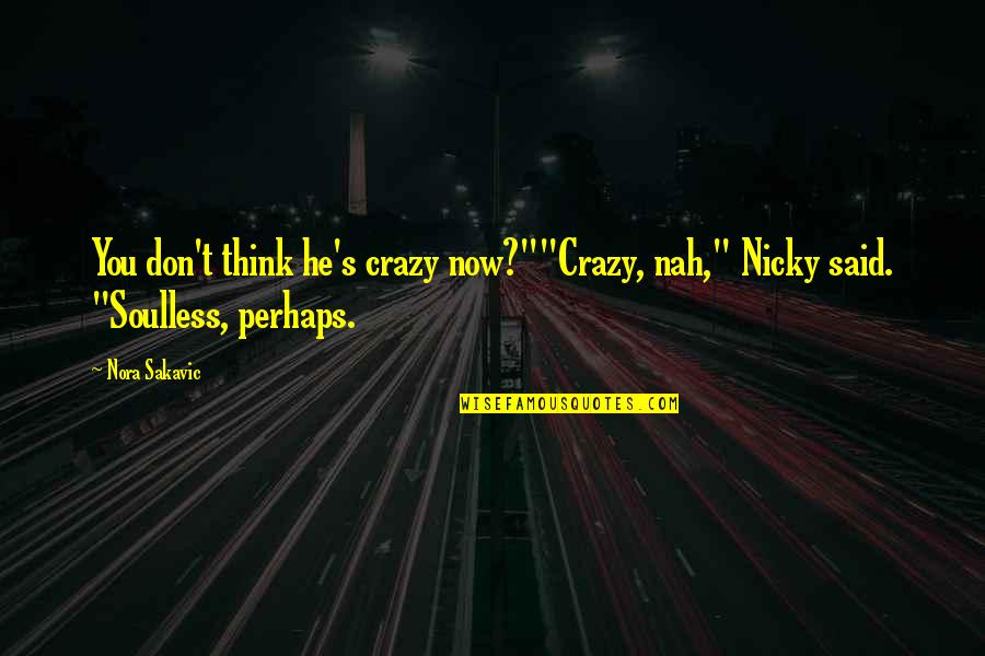 "Nah Quotes By Nora Sakavic: You don't think he's crazy now?""""Crazy, nah,"" Nicky"